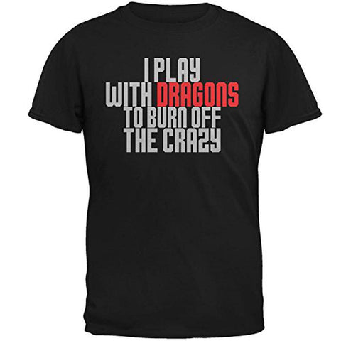 Play With Dragons Burn Crazy Mens T Shirt