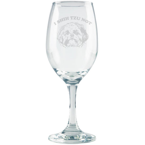 I Shih Tzu Not Funny Etched White Wine Glass
