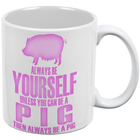 Always Be Yourself Pig All Over Coffee Mug