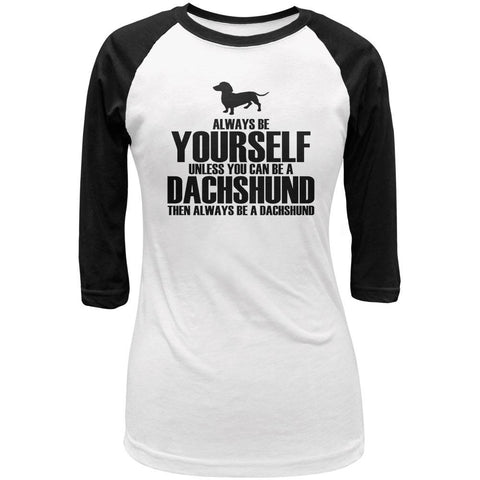 Always Be Yourself Dachshund Juniors 3/4 Sleeve Raglan T Shirt