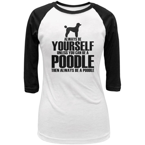 Always Be Yourself Poodle Juniors 3/4 Sleeve Raglan T Shirt