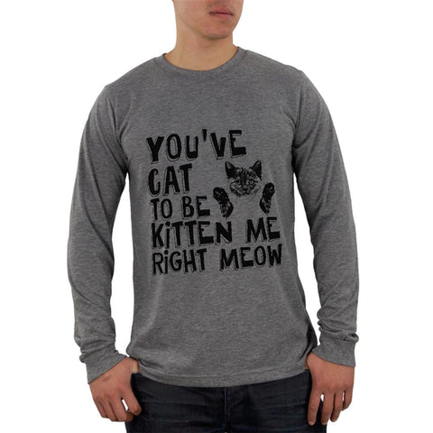You've Cat To Be Kitten Me Right Meow Mens Soft Long Sleeve T Shirt