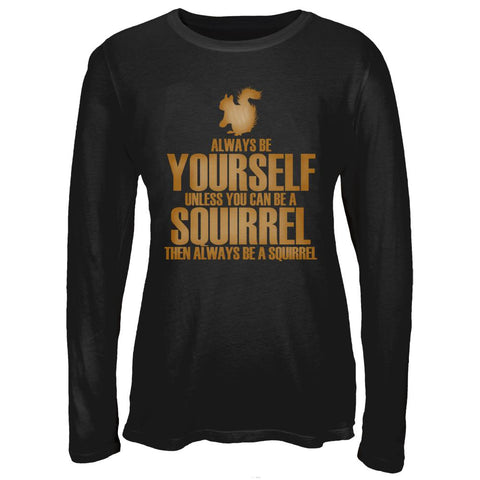 Always Be Yourself Squirrel Juniors Long Sleeve T-Shirt