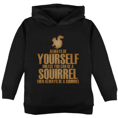 Always Be Yourself Squirrel Toddler Hoodie