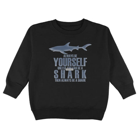 Always Be Yourself Shark Toddler Sweatshirt