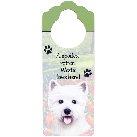A Spoiled West Highland Terrier Lives Here Hanging Doorknob Sign