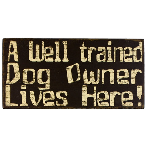 Dog Well Trained Owner Wood Sign