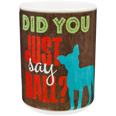Jack Russel Did You Just Say Ball Coffee Mug