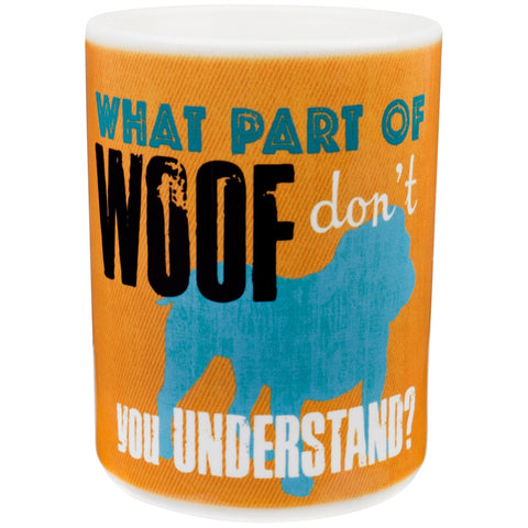 Dog What Part of Woof Don't You Understand Coffee Mug