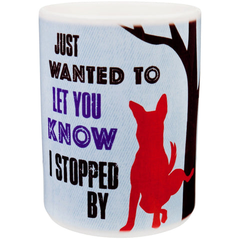 Dog Just Wanted To Let You Know Coffee Mug