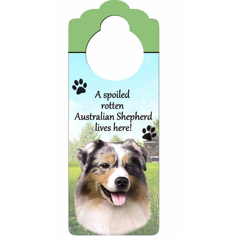 A Spoiled Australian Shepherd Lives Here Hanging Doorknob Sign