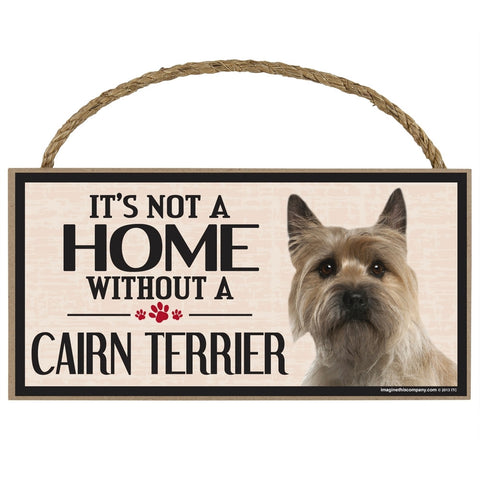 It's Not a Home Without a Cairn Terrier Wood Sign