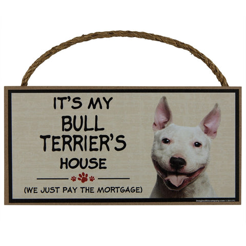 It's My Bull Terrier's House Wood Sign
