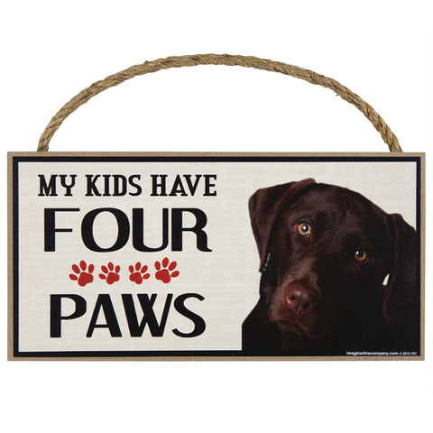 Chocolate Lab My Kids Have Four Paws Wood Sign