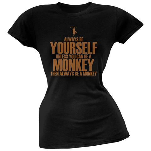 Always Be Yourself Monkey Black Juniors Soft T-Shirt