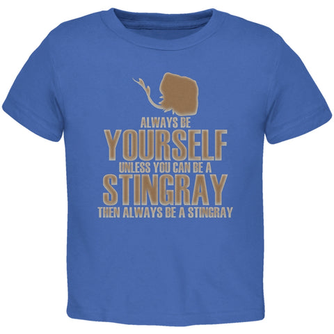 Always Be Yourself Stingray Royal Toddler T-Shirt
