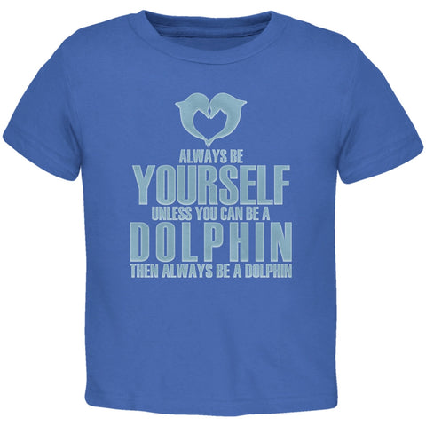 Always Be Yourself Dolphin Royal Toddler T-Shirt