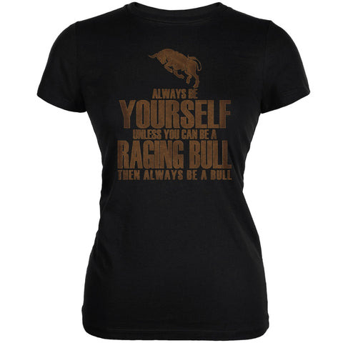 Always Be Yourself Bull Black Juniors Soft T-Shirt