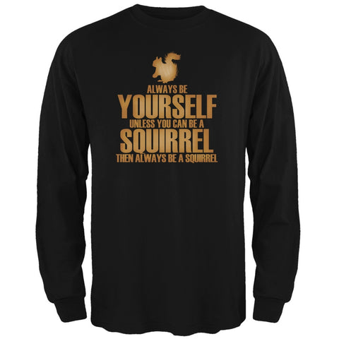 Always Be Yourself Squirrel Black Adult Long Sleeve T-Shirt
