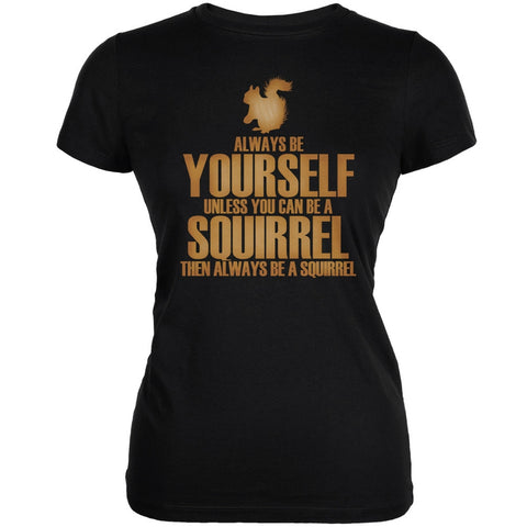 Always Be Yourself Squirrel Black Juniors Soft T-Shirt