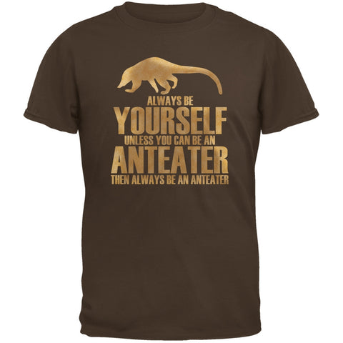 Always Be Yourself Anteater Brown Adult T-Shirt