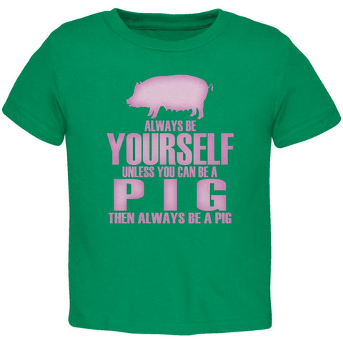 Always Be Yourself Pig Kelly Green Toddler T-Shirt