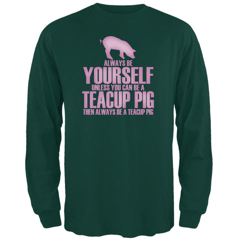 Always Be Yourself Teacup Pig Forest Green Adult Long Sleeve T-Shirt