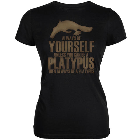 Always be Yourself Platypus Black Juniors Soft T-Shirt