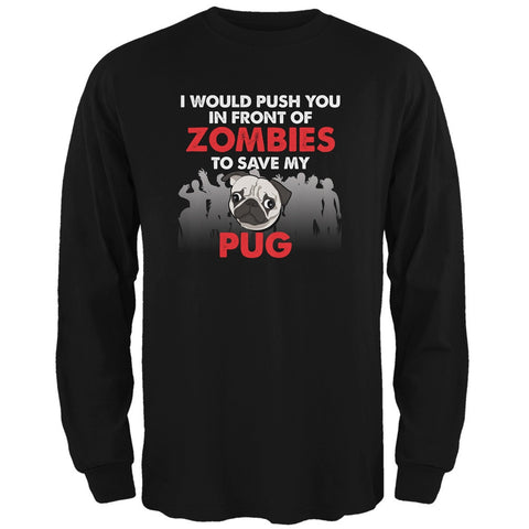 I Would Push You Zombies Pug Black Adult Long Sleeve T-Shirt
