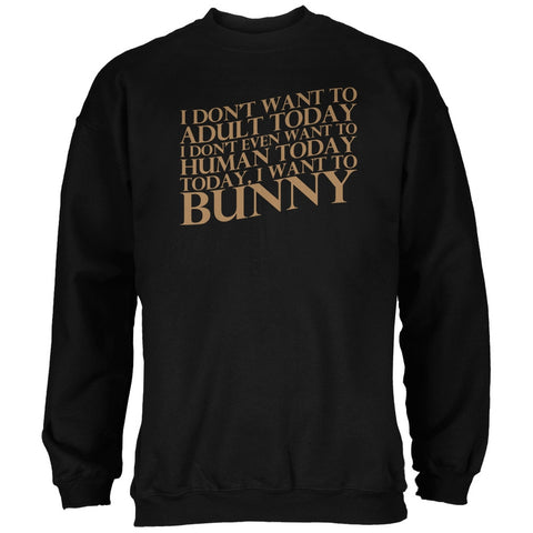 Don't Adult Today Just Bunny Rabbit Black Adult Sweatshirt