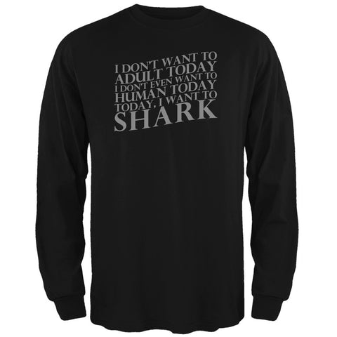 Don't Adult Today Just Shark Black Adult Long Sleeve T-Shirt