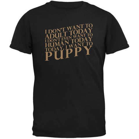 Don't Adult Today Just Puppy Dog Black Adult T-Shirt