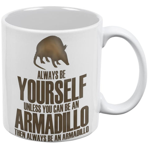 Always Be Yourself Armadillo White All Over Coffee Mug
