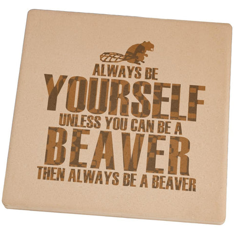 Always Be Yourself Beaver Set of 4 Square Sandstone Coasters