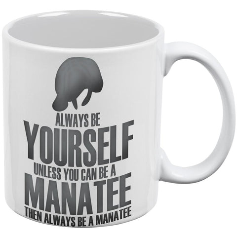 Always Be Yourself Manatee White All Over Coffee Mug