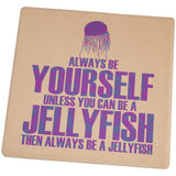 Always Be Yourself Jellyfish Set of 4 Square Sandstone Coasters