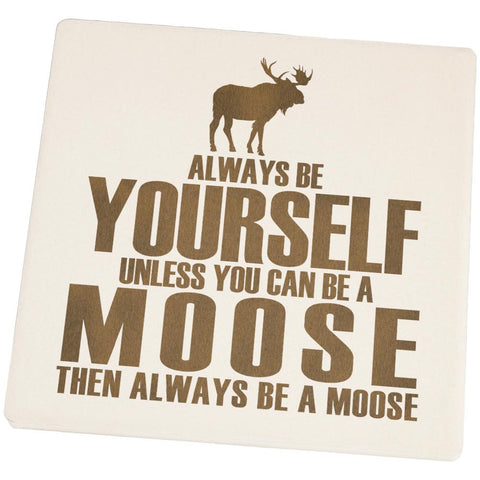 Always Be Yourself Moose Set of 4 Square Sandstone Coasters