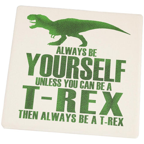 Always Be Yourself T-Rex Square Sandstone Coaster
