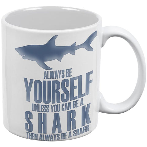 Always Be Yourself Shark White All Over Coffee Mug