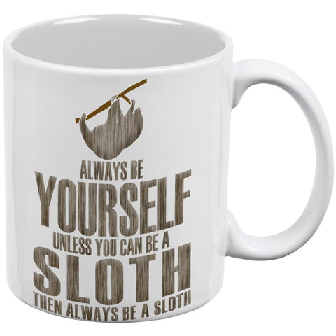 Always Be Yourself Sloth White All Over Coffee Mug