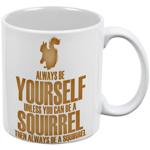 Always Be Yourself Squirrel White All Over Coffee Mug