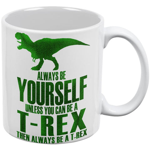 Always Be Yourself T-Rex White All Over Coffee Mug
