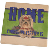 Home is Where My Yorkshire Terrier Is Set of 4 Square Sandstone Coasters