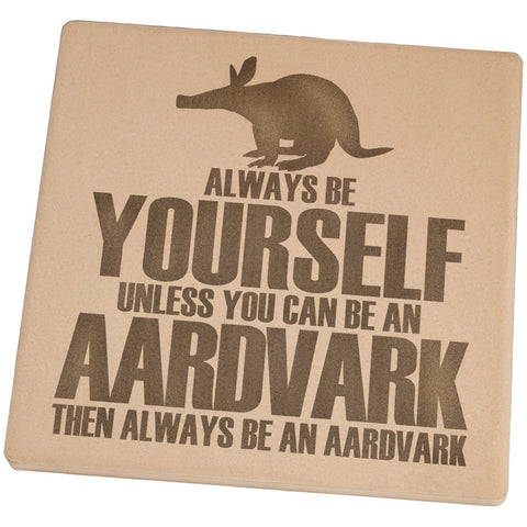 Always Be Yourself Aardvark Set of 4 Square Sandstone Coasters