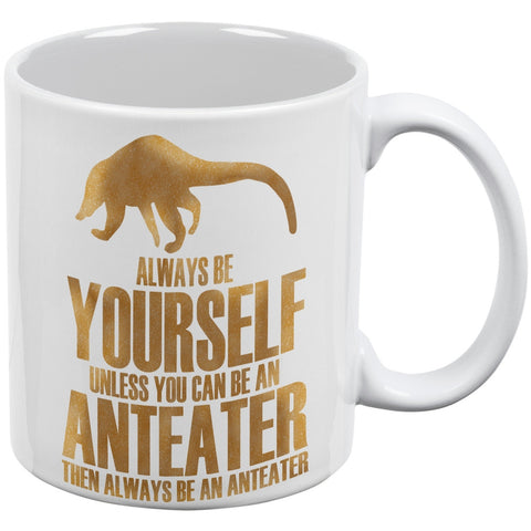 Always Be Yourself Anteater White All Over Coffee Mug Set Of 2