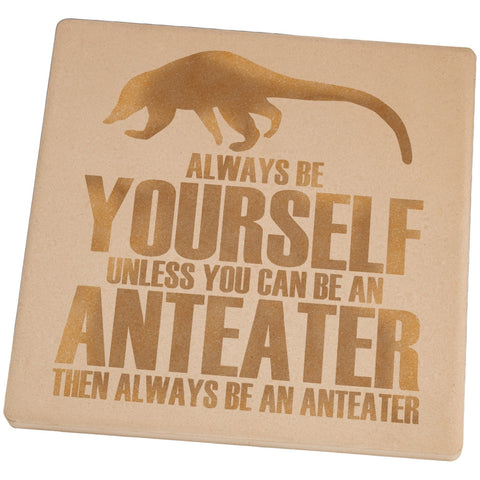 Always Be Yourself Anteater Set of 4 Square Sandstone Coasters