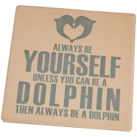Always Be Yourself Dolphin Set of 4 Square Sandstone Coasters