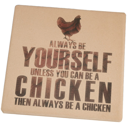 Always Be Yourself Chicken Set of 4 Square Sandstone Coasters