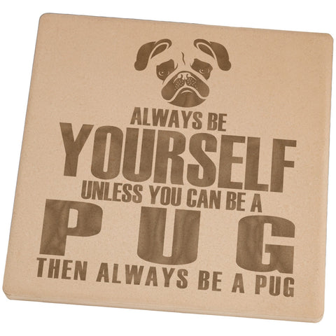 Always Be Yourself Pug Set of 4 Square Sandstone Coasters