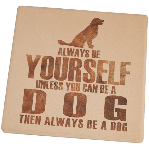 Always be Yourself Dog Set of 4 Square Sandstone Coasters